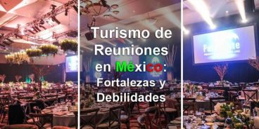 fortalezas y debilidades del turismo de reuniones en mc3a9xico 660x330